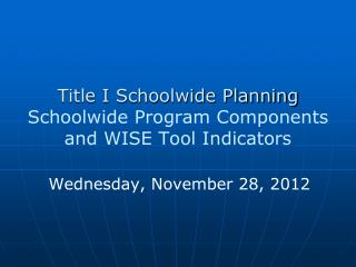 Title I Schoolwide Planning Schoolwide Program Components and WISE Tool Indicators