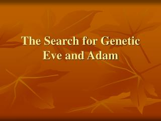 The Search for Genetic Eve and Adam