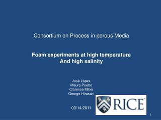 Consortium on Process in porous Media Foam experiments at high temperature And high salinity