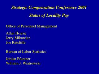 Strategic Compensation Conference 2001 Status of Locality Pay Office of Personnel Management Allan Hearne	 Jerry Mikowic