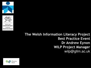 The Welsh Information Literacy Project Best Practice Event Dr Andrew  Eynon WILP Project Manager