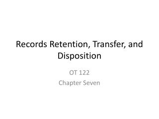 Records Retention, Transfer, and Disposition