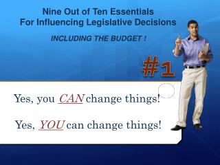 Nine Out of Ten Essentials  For Influencing Legislative Decisions INCLUDING THE BUDGET !