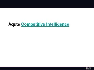 More About Aqute Competitive Intelligence
