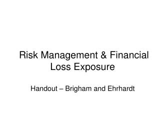 Risk Management & Financial Loss Exposure Handout – Brigham and Ehrhardt
