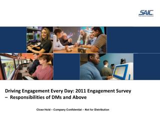 Driving Engagement Every Day: 2011 Engagement Survey  –   Responsibilities of DMs and Above