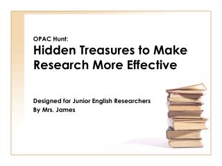 OPAC Hunt: Hidden Treasures to Make Research  M ore Effective