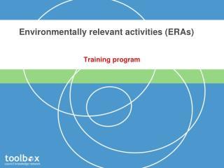 Environmentally relevant activities (ERAs)