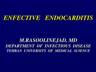 ENFECTIVE   ENDOCARDITIS M.RASOOLINEJAD, MD DEPARTMENT  OF  INFECTIOUS  DISEASE