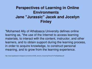 "Perspectives of Learning in Online Environments Jane ""Jurassic"" Jacek and Jocelyn Finley"
