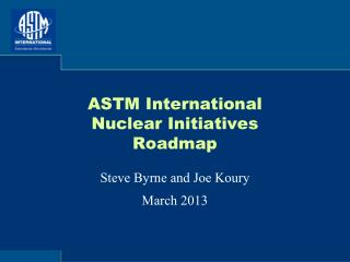 ASTM International Nuclear Initiatives Roadmap