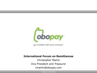 International Forum on Remittances Christopher Martin Vice President and Treasurer