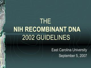 THE  NIH RECOMBINANT DNA 2002 GUIDELINES
