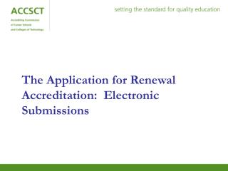 The Application for Renewal Accreditation:  Electronic Submissions