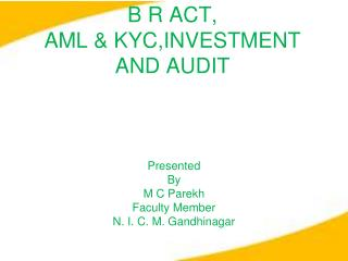 B R ACT, AML & KYC,INVESTMENT AND AUDIT