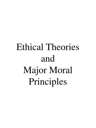 Ethical Theories and Major Moral Principles