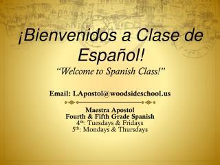 "¡Bienvenidos a Clase de Español! "" Welcome to Spanish Class !"" Email:  LApostol@woodsideschool"