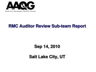 RMC Auditor Review Sub-team Report Sep 14, 2010 Salt Lake City, UT