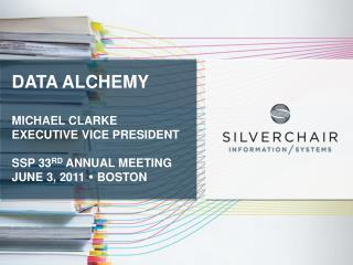 Data Alchemy Michael Clarke Executive Vice President SSP 33 rd  annual meeting