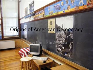Origins of American Democracy
