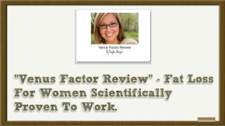 ppt 32845 Venus Factor Review Fat Loss For Women Scientifically Proven To Work New Venus Factor Video