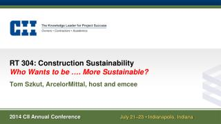 RT 304: Construction Sustainability Who Wants to  b e …. More Sustainable?