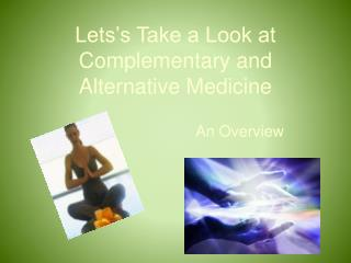 Lets's Take a Look at Complementary and Alternative Medicine