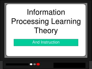 Information Processing Learning Theory