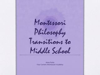Montessori Philosophy  Transitions to Middle School
