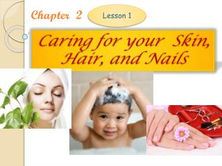 Caring for your  Skin, Hair, and Nails