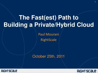 The  Fast( est )  Path to Building a Private/Hybrid Cloud