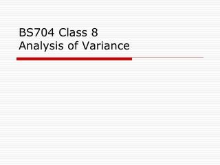 BS704 Class 8 Analysis  of Variance