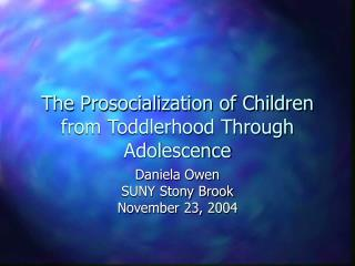 The Prosocialization of Children from Toddlerhood Through Adolescence