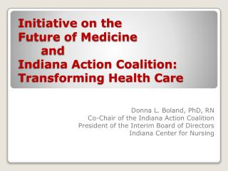 Initiative on the  Future of Medicine 	and  Indiana Action Coalition: Transforming Health Care