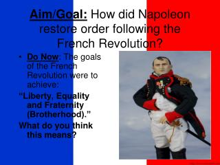 Aim/Goal: How did Napoleon restore order following the French Revolution?
