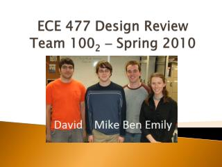 ECE 477 Design Review Team 100 2   Spring 2010