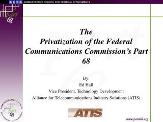 The Privatization of the Federal Communications Commission's Part 68