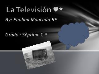 La Televisión ♥*