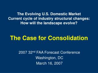 The Evolving U.S. Domestic Market Current cycle of industry structural changes: How will the landscape evolve? The Cas