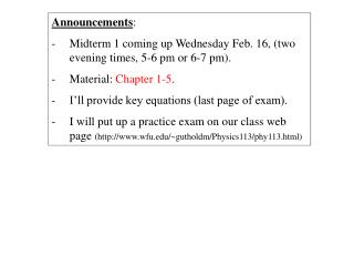 Announcements : Midterm 1 coming up  Wednesday  Feb. 16, (two evening  times,  5-6 pm or 6-7 pm).