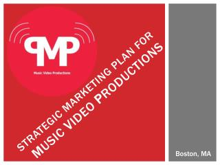 Strategic Marketing Plan for M usic  V ideo  P roductions