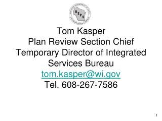 Tom Kasper Plan Review Section Chief Temporary Director of Integrated Services Bureau tom.kasper@wi Tel. 608-267-7586