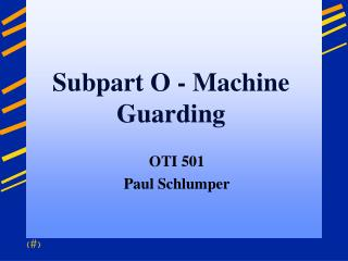 Subpart O - Machine Guarding