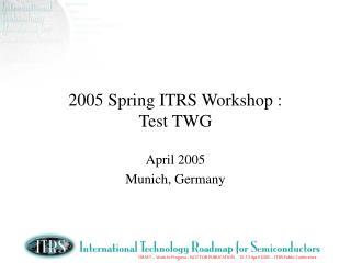 2005 Spring ITRS Workshop : Test TWG