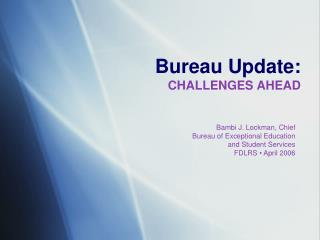 Bureau Update: CHALLENGES AHEAD