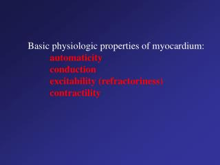 Basic physiologic properties of myocardium: automaticity 	conduction
