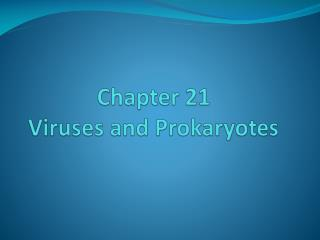 Chapter 21   Viruses and Prokaryotes