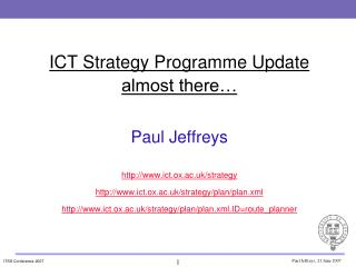 ICT Strategy Programme Update almost there… Paul Jeffreys ict.ox.ac.uk/strategy