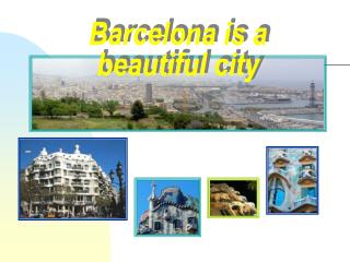 Barcelona is a beautiful city