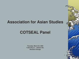 Association for Asian Studies COTSEAL Panel Thursday, March 26, 2009 7:30-9:30 p.m. – Ontario Rm.